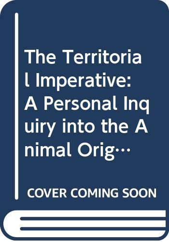 9780553110920: The Territorial Imperative: A Personal Inquiry into the Animal Origins of Property and Nations