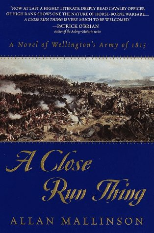 Close run thing: a novel of Wellington's army of 1815: Mallinson, Allan