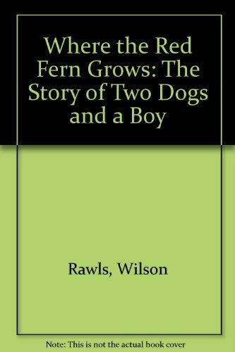 9780553112887: Where the Red Fern Grows: The Story of Two Dogs and a Boy