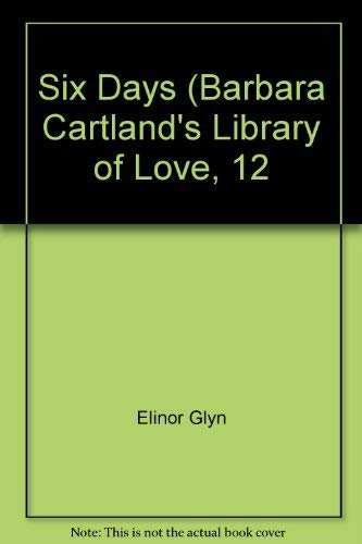 Six Days (Barbara Cartland's Library of Love, 12 (9780553113761) by Elinor Glyn