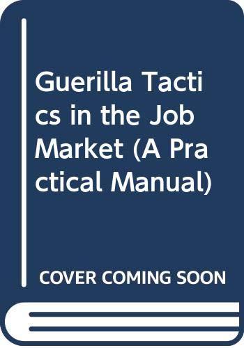 Guerilla Tactics in the Job Market (A Practical Manual): Jackson, Tom; Jackson, Tom