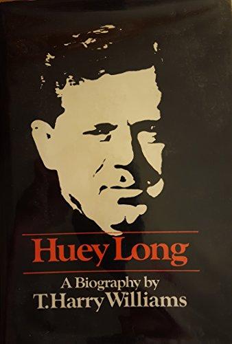 Huey Long: T. Harry Williams