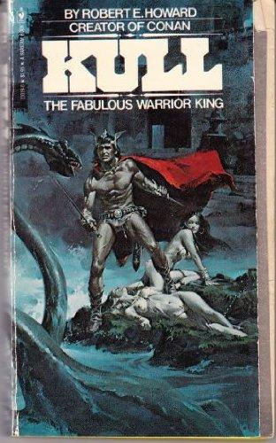 Kull: The Fabulous Warrior King: Robert E. Howard