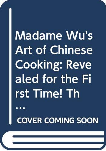 9780553122411: Madame Wu's Art of Chinese Cooking: Revealed for the First Time! The Mouth-Watering Gourmet Recipes of Hollywood's Fabulous Chinese Culinary Star Which Anyone Can Prepare