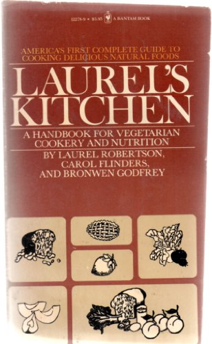Laurel's Kitchen: A Handbook for Vegetarian Cookery and Nutrition (0553122789) by Robertson, Laurel; Flinders, Carol; Godfrey, Bronwen