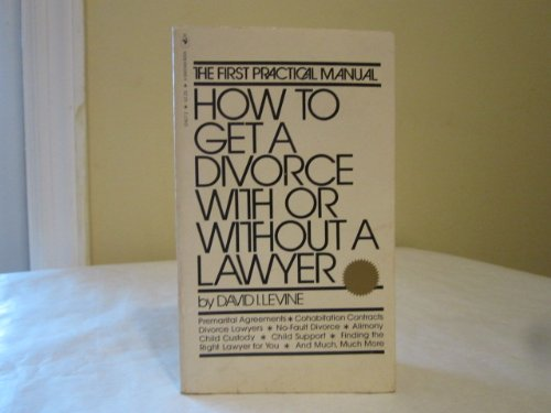 How to Get a Divorce With or Without a Lawyer: david i. levine