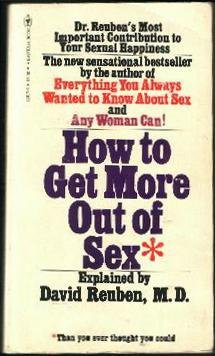 How to Get More Out of Sex: David Reuben, M.D.