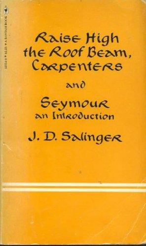 Raise High the Roof Beam, Caprenters and: J. D. Salinger