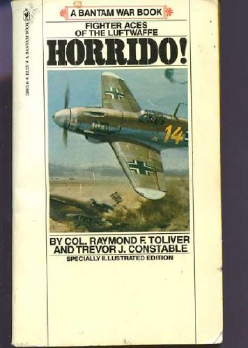 Horrido! Fighter Aces of the Luftwaffe: Raymond J. Toliver,
