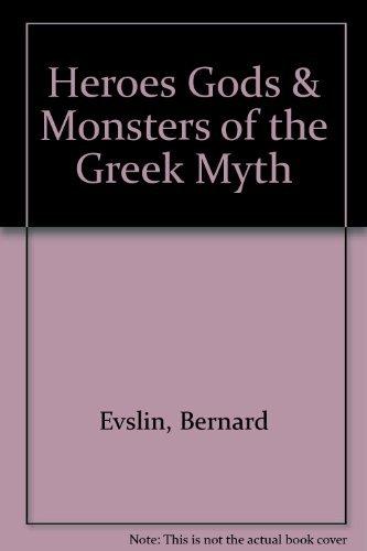 Heroes, Gods and Monsters of the Greek Myths: evslin, bernard