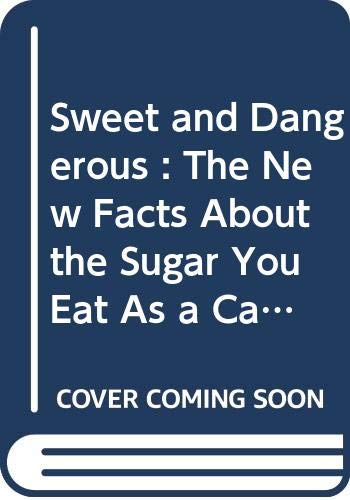 9780553136296: Sweet and Dangerous : The New Facts About the Sugar You Eat As a Cause of Heart Disease, Diabetes, and Other Killers