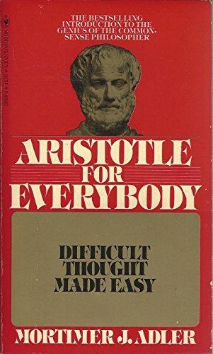 Aristotle for Everybody Difficult Though: Adler, Mortimer J