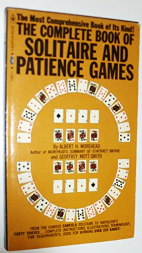 The Complete Book of Solitare and Patience Games: Morehead, Alfred H.; Mott-Smith, Geoffrey