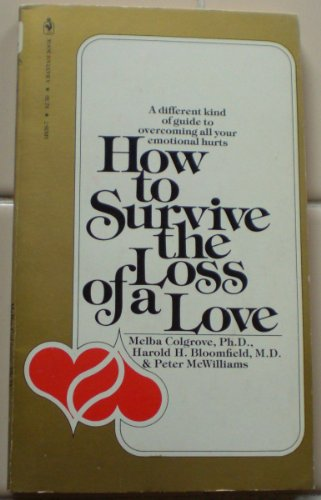 How to Survive the Loss of a Love: colgrove, melba, bloomfield harold h., & mc Williams, peter