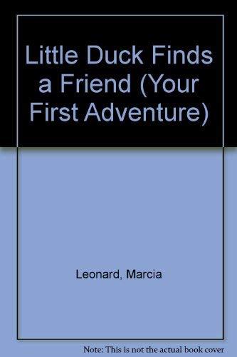 Little Duck Finds a Friend (Your First Adventure Series, No. 4): Marcia Leonard