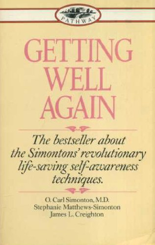 GETTING WELL AGAIN: A STEP-BY-STEP, SELF-HELP GUIDE: O.CARL SIMONTON, JAMES