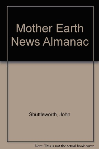 The Mother Earth News Almanac: A Guide through the Seasons: Shuttleworth, John (Edited by), and ...