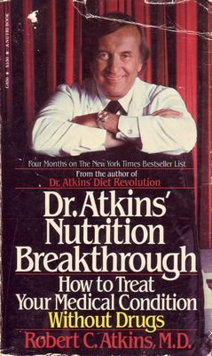 Dr Atkins' Nutrition Breakthrough : How to Treat Your Medical Condition Without Drugs