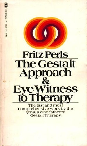 Gestalt Approach and Eyewitness to Therapy: Perls, Frederick S.