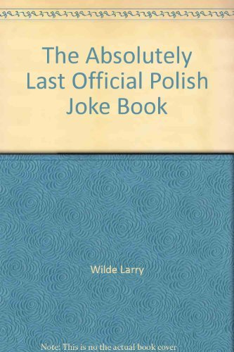 The absolutely last official Polish joke book: Wilde, Larry