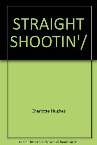 STRAIGHT SHOOTIN'/: Hughes, Charlotte