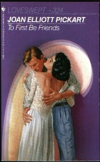 To First Be Friends (Loveswept #324): Pickart, Joan Elliott