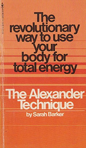 9780553227765: The Alexander Technique: The Revolutionary Way to Use Your Body for Total Energy