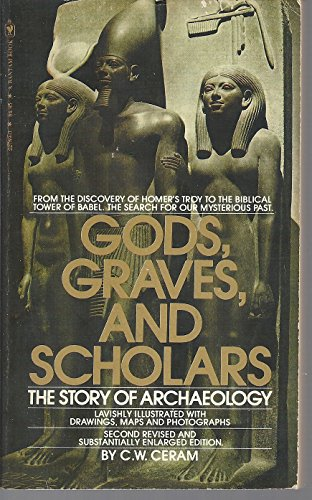 Gods, Graves and Scholars: The Story of Archaeology: Ceram, C. W.