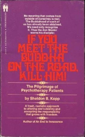 9780553228199: If You Meet the Buddha on the Road, Kill Him! The Pilgrimage of Psychotherapy Patients