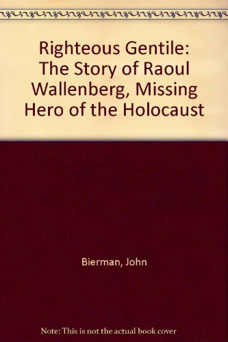 9780553229424: Righteous Gentile: The Story of Raoul Wallenberg, Missing Hero of the Holocaust