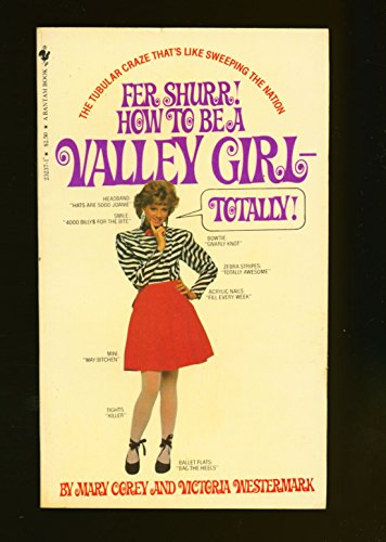9780553232370: Fer Shurr! How To Be A Valley Girl-Totally!