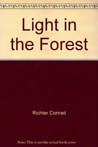 Light in the Forest: Conrad Richter