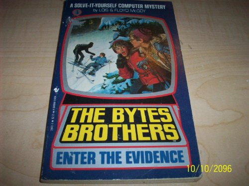 9780553244212: The Byte Brothers Enter the Evidence (Solve-It-Yourself Computer Mystery)