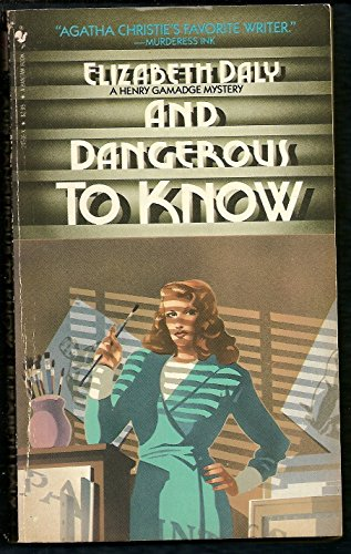 And Dangerous to Know (A Henry Gamadge Mystery): Elizabeth Daly