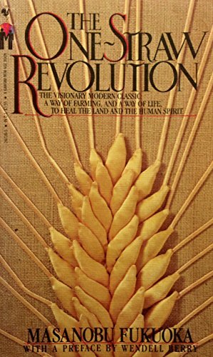 9780553247398: The One-Straw Revolution: An Introduction to Natural Farming: The Visionary Modern Classic: A Way of Farming, and a Way of Life, to Heal the Land and the Human Spirit