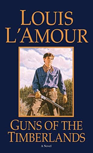 Guns of the Timberlands: A Novel: L'Amour, Louis