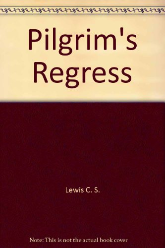 Pilgrim's Regress: Lewis, C. S.