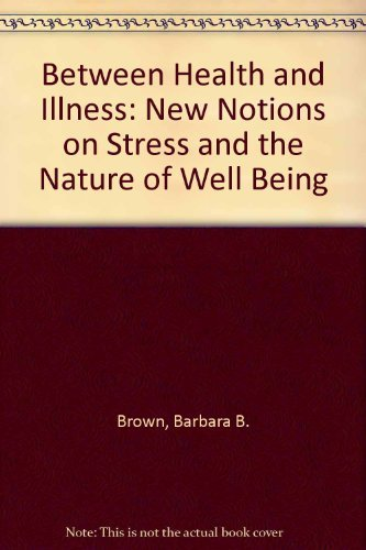Between Health and Illness: New Notions on: Brown, Barbara B.