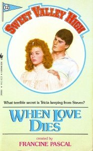 WHEN LOVE DIES # 12 (Sweet Valley High (Numbered Paperback)) (9780553250350) by Francine Pascal