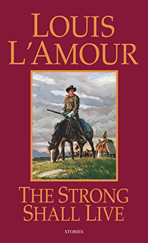 The Strong Shall Live: Stories: Louis L'Amour