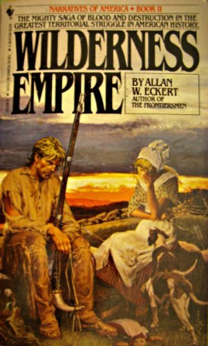 Wilderness Empire (Narratives of America, Book 2): Eckert, Allan