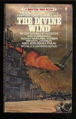 The Divine Wind: Japan's Kamikaze Force in: Inoguchi, Rikihei; Nakajima,