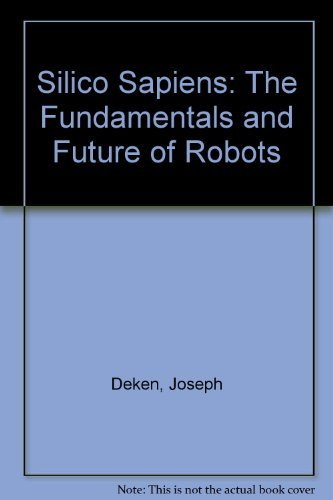 Silico Sapiens: The Fundamentals and Future of: Deken, Joseph