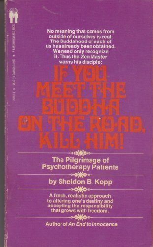If You Meet the Buddha on the Road, Kill Him! (0553257439) by Sheldon Kopp