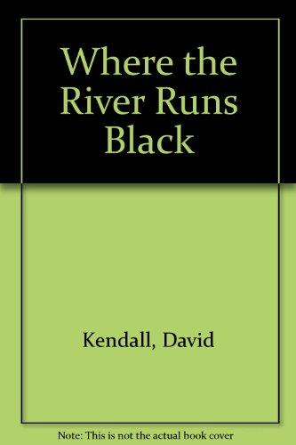 Where the River Runs Black (SIGNED): Kendall, David