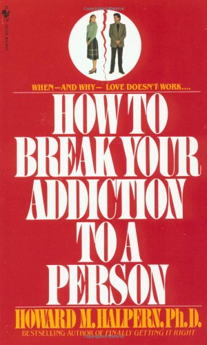 9780553260052: How to Break Your Addiction to a Person: When and Why Love Doesn't Work, and What to Do About It