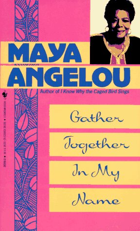 Gather Together in My Name: Angelou, Maya