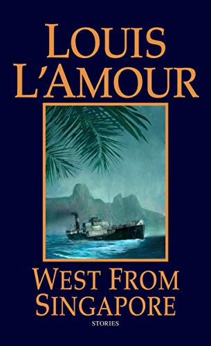 West from Singapore: Stories: Louis L'Amour