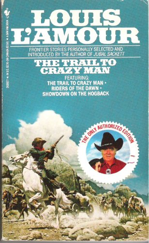 The Trail To Crazy Man, Riders of the Dawn & Showdown on the Hogback: L'Amour, Louis