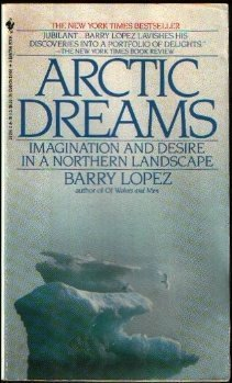 Stock image for Arctic Dreams: Imagination and Desire in a Northern Landscape for sale by Gulf Coast Books